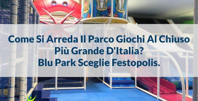 arredare parco giochi piu grande italia blu park sceglie festopolis