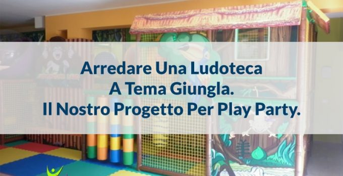 arredare ludoteca tema giungla play party